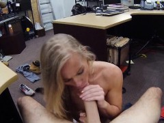 Amateur blonde slut sells car and gets nailed in a pawnshop